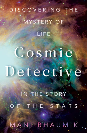 The Cosmic Detective - Dr Mani Lal Bhaumik